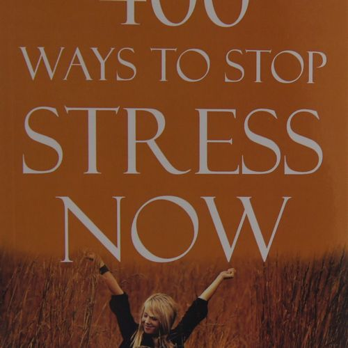 400 Ways to Stop Stress Now